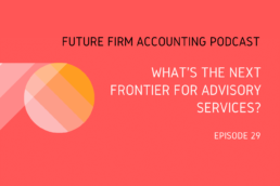Future Firm Accounting Podcast advisory next frontier
